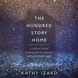 The Hundred Story Home A Memoir of Finding Faith in Ourselves and Something Bigger, Kathy Izard