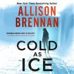 Cold as Ice, Allison Brennan