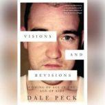 Visions and Revisions, Dale Peck