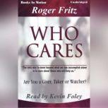 Who Cares, Roger Fritz, Ph.D.