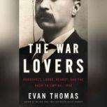 The War Lovers Roosevelt, Lodge, Hearst, and the Rush to Empire, 1898, Evan Thomas