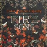 Fire Song, Tanya Anne Crosby