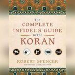 The Complete Infidel's Guide to the Koran, Robert Spencer