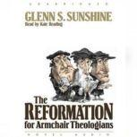 The Reformation for Armchair Theologians, Glen Sunshine