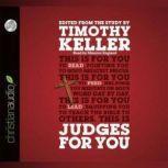 Judges For You For Reading, For Feeding, For Leading, Timothy J. Keller