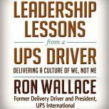 Leadership Lessons from a UPS Driver Delivering a Culture of We, Not Me, Ron Wallace