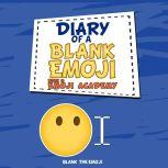 Diary of a Blank Emoji: Emoji Academy, Book 1, Blank the Emoji