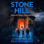 Stone Hill: Phantoms Reborn A Supernatural Thriller Book 2, Dean Rasmussen