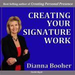 Creating Your Signature Work (Secular) Discovering your calling at work, Dianna Booher CPAE