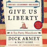 Give Us Liberty A Tea Party Manifesto, Dick Armey