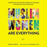 Muslim Women Are Everything Stereotype-Shattering Stories of Courage, Inspiration, and Adventure, Seema Yasmin