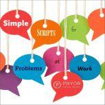 Simple Scripts for Problems at Work, Pryor Learning Solutions
