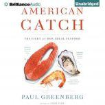 American Catch The Fight for Our Local Seafood, Paul Greenberg