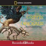 The Griffin and the Dinosaur How Adrienne Mayor Discovered a Fascinating Link Between Myth and Science, Marc Aronson