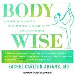 BodyWise Discovering Your Body'sIntelligence for Lifelong Health and Healing, Rachel Carlton Abrams