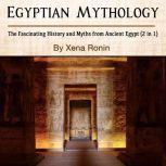 Egyptian Mythology: The Fascinating History and Myths from Ancient Egypt (2 in 1), Xena Ronin