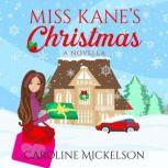 Miss Kane's Christmas A Christmas Romantic Comedy, Caroline Mickelson