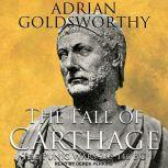 The Fall of Carthage The Punic Wars 265-146BC, Adrian Goldsworthy