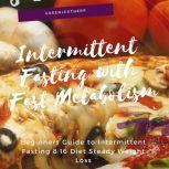 Intermittent Fasting With Fast Metabolism Beginners Guide To Intermittent Fasting 8:16 Diet Steady Weight Loss, Greenleatherr