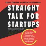 Straight Talk for Startups 100 Insider Rules for Beating the Odds--From Mastering the Fundamentals to Selecting Investors, Fundraising, Managing Boards, and Achieving Liquidity, Randy Komisar