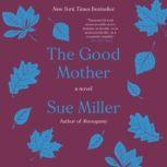 The Good Mother A Novel, Sue Miller
