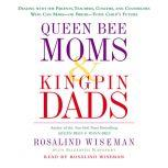 Queen Bee Moms & Kingpin Dads Dealing with the Difficult Parents in Your Child's Life --Your Child's Life, Rosalind Wiseman