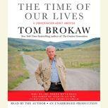 The Time of Our Lives A conversation about America, Tom Brokaw