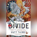 The Divide American Injustice in the Age of the Wealth Gap, Matt Taibbi