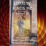 Loyalty Binds Me Richard III in the 21st-century, Joan Szechtman