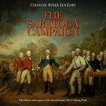 Saratoga Campaign, The: The History and Legacy of the Revolutionary War's Turning Point, Charles River Editors