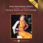 Mystery Stories of Violet Strange, Anna Katharine Green