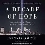 A Decade of Hope Stories of Grief and Endurance from 9/11 Families and Friends, Dennis Smith