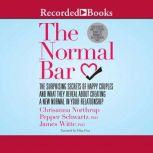 The Normal Bar The Surprising Secrets of Happy Couples and What They Reveal About Creating a New Normal in Your Relationship, James Witte