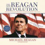The New Reagan Revolution How Ronald Reagans Principles Can Restore Americas Greatness, Michael Reagan, with Jim Denney; Foreword by Newt Gingrich