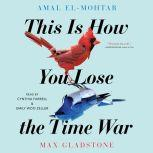 This Is How You Lose The Time War, Amal El-Mohtar
