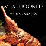 Meathooked The History and Science of Our 2.5-Million-Year Obsession with Meat, Marta Zaraska