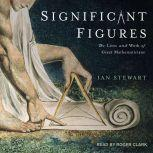 Significant Figures The Lives and Work of Great Mathematicians, Ian Stewart