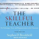 The Skillful Teacher On Technique, Trust, and Responsiveness in the Classroom, Stephen D. Brookfield
