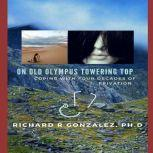 On Old Olympus Towering Top Coping With Four Decades Of Privation, Richard R Gonzalez