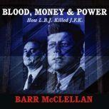 Blood, Money & Power How L.B.J. Killed J.F.K., Barr McClellan