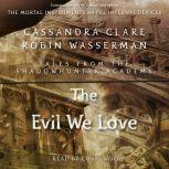 The Evil We Love, Cassandra Clare