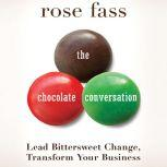 The Chocolate Conversation Lead Bittersweet Change, Transform Your Business, Rose Fass