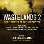 Wastelands 2 More Stories of the Apocalypse, George R. R. Martin; Junot Daz; Hugh Howey; David Brin; Paolo Bacigalupi; Seanan McGuire; others