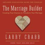The Marriage Builder Creating True Oneness to Transform Your Marriage, Larry Crabb