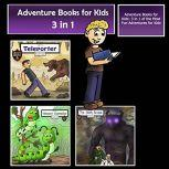 Adventure Books for Kids 3 in 1 of the Most Fun Adventures for Kids (Kids' Adventure Stories), Jeff Child