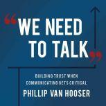 We Need To Talk Building Trust When Communicating Gets Critical, Phillip Van Hooser
