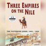 Three Empires on the Nile The Victorian Jihad, 1869-1899, Dominic Green
