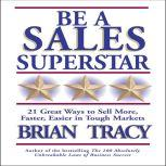 Be a Sales Superstar 21 Great Ways to Sell More, Faster, Easier in Tough Markets, Brian Tracy