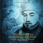 Maimonides and St. Thomas Aquinas: The Lives and Works of the Middle Ages' Most Influential Religious Philosophers, Charles River Editors