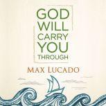 God Will Carry You Through, Max Lucado